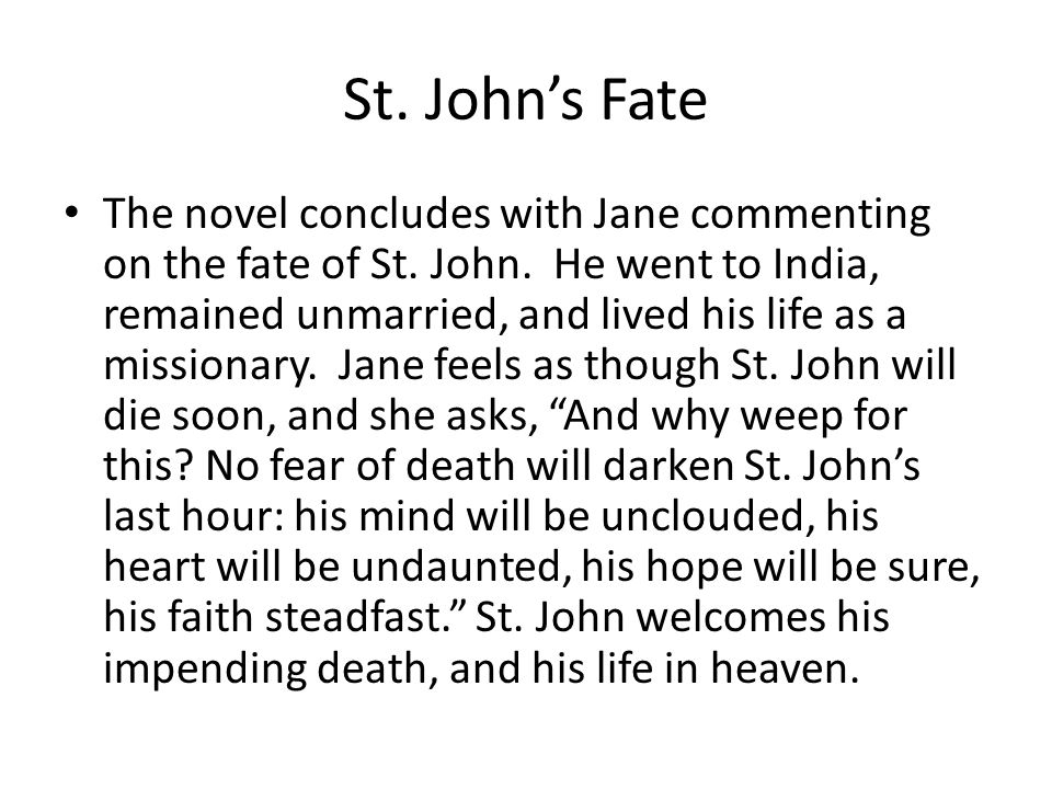 St. John's Fate The novel concludes with Jane commenting on the fate of St.