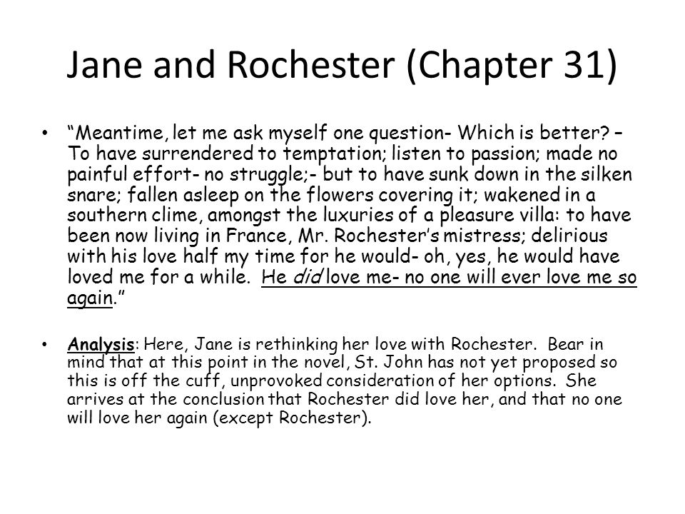 The Argument You have hitherto been my adopted brother; I, your adopted sister; let us continue as such; you and I had better not marry. –Jane I want a wife; the sole help-meet I can influence efficiently in life, and retain absolutely till death. – St.