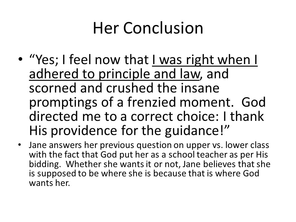 Her Conclusion Yes; I feel now that I was right when I adhered to principle and law, and scorned and crushed the insane promptings of a frenzied moment.