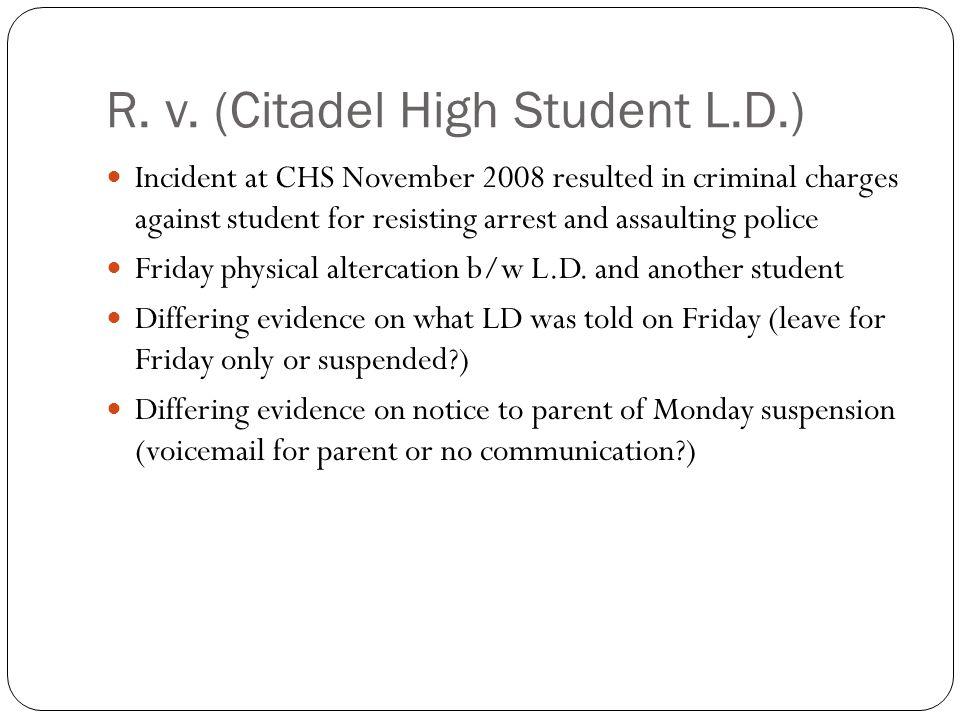 R. v. (Citadel High Student L.D.) Incident at CHS November 2008 resulted in criminal charges against student for resisting arrest and assaulting polic