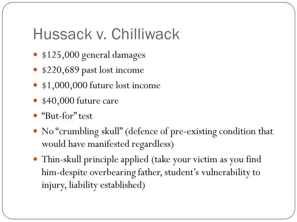 """Hussack v. Chilliwack $125,000 general damages $220,689 past lost income $1,000,000 future lost income $40,000 future care """"But-for"""" test No """"crumblin"""