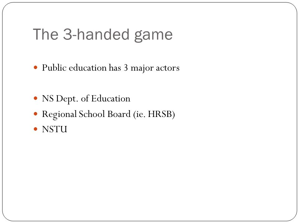 The 3-handed game Public education has 3 major actors NS Dept.