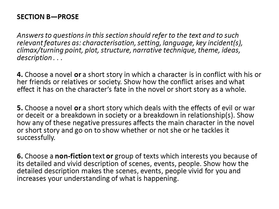 SECTION B—PROSE Answers to questions in this section should refer to the text and to such relevant features as: characterisation, setting, language, k