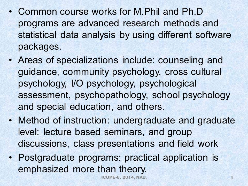 Common course works for M.Phil and Ph.D programs are advanced research methods and statistical data analysis by using different software packages.