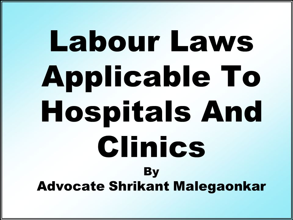 Labour Laws Applicable To Hospitals And Clinics By Advocate Shrikant Malegaonkar