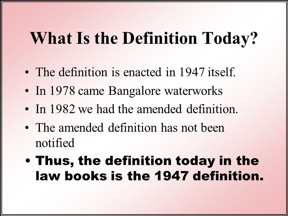 What Is the Definition Today.The definition is enacted in 1947 itself.