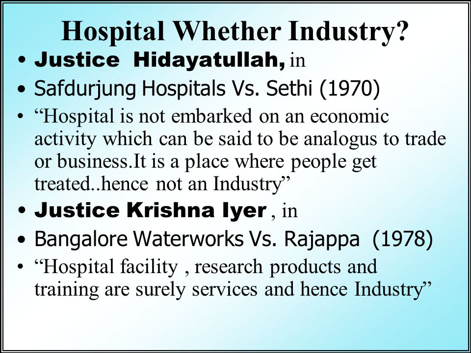 "Hospital Whether Industry? Justice Hidayatullah, in Safdurjung Hospitals Vs. Sethi (1970) ""Hospital is not embarked on an economic activity which can"