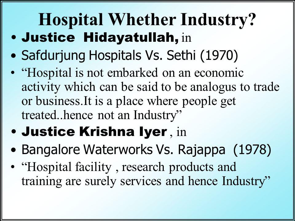 Hospital Whether Industry.Justice Hidayatullah, in Safdurjung Hospitals Vs.
