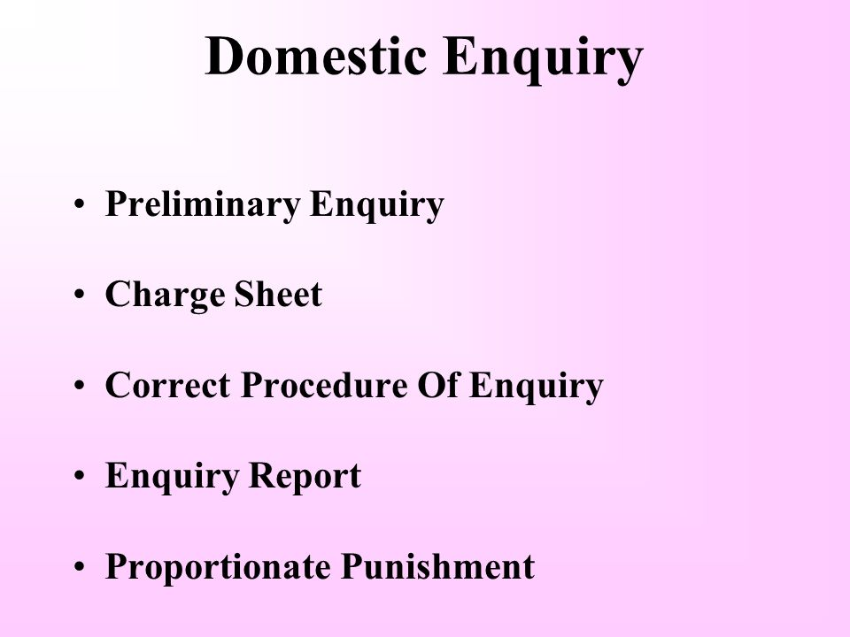 Domestic Enquiry Preliminary Enquiry Charge Sheet Correct Procedure Of Enquiry Enquiry Report Proportionate Punishment