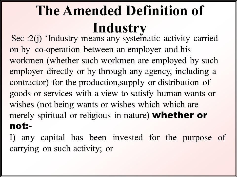 Sec :2(j) 'Industry means any systematic activity carried on by co-operation between an employer and his workmen (whether such workmen are employed by