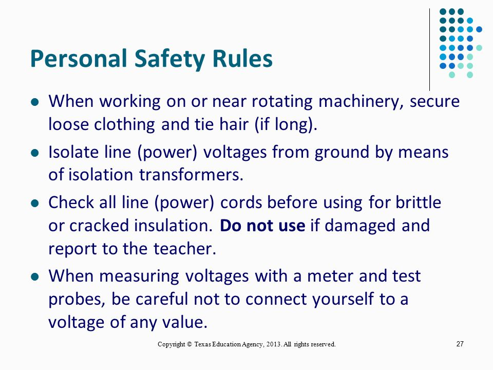 26 General Lab Safety Rules (continued) Report all accidents to the teacher regardless of nature or severity. Turn off power before leaving test equip