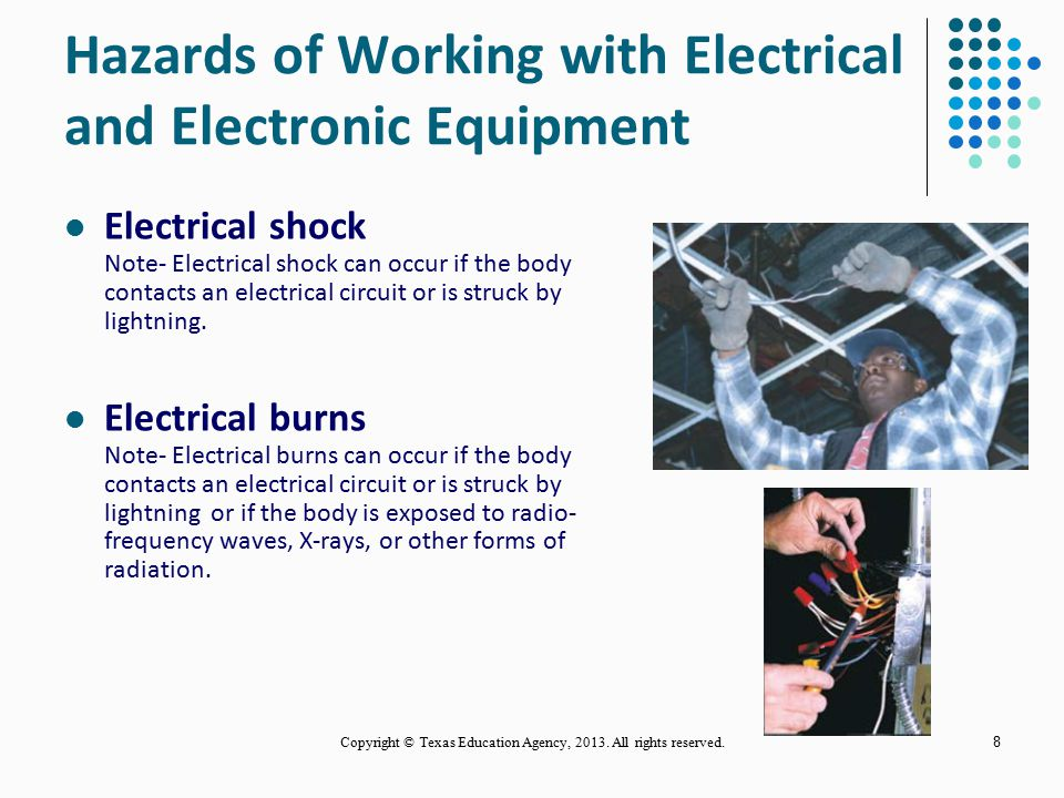 8 Hazards of Working with Electrical and Electronic Equipment Electrical shock Note- Electrical shock can occur if the body contacts an electrical circuit or is struck by lightning.
