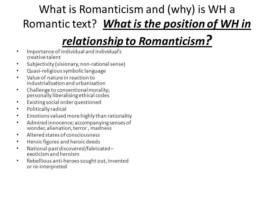 What is Romanticism and (why) is WH a Romantic text.