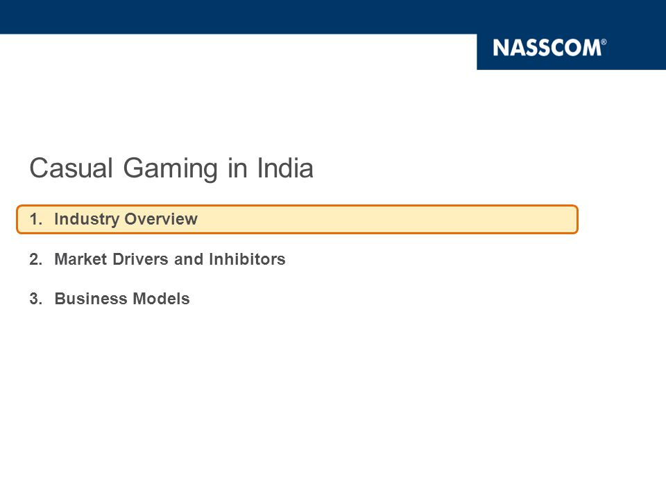 Casual Gaming revenue to quadruple by 2015 Casual Gaming in India is at a nascent stage but is expected to grow significantly at a CAGR of 32% over 2010-15 period 76%of casual gaming revenue (on an average) will come from Mobile over 2010-15 4X % Break-up in 2010 % Break-up in 2015
