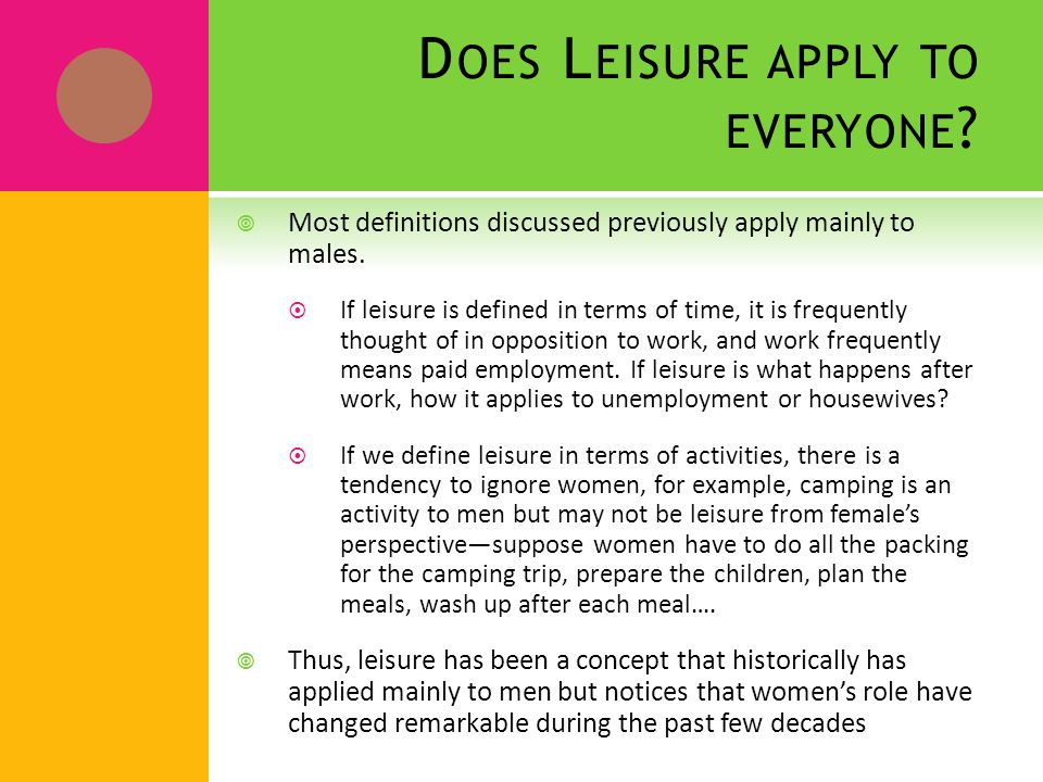 D OES L EISURE APPLY TO EVERYONE .  Most definitions discussed previously apply mainly to males.