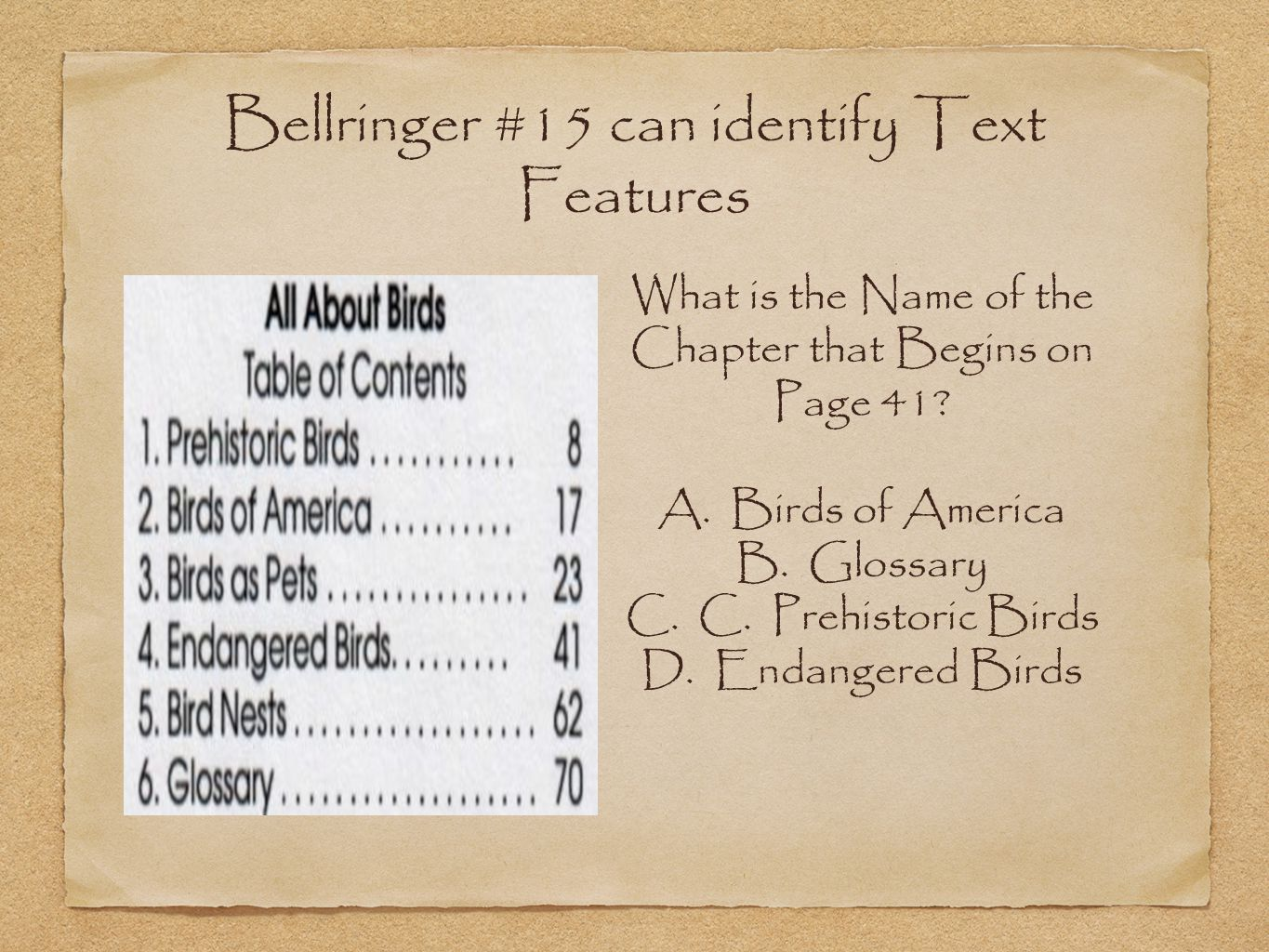 Bellringer #15 can identify Text Features What is the Name of the Chapter that Begins on Page 41.