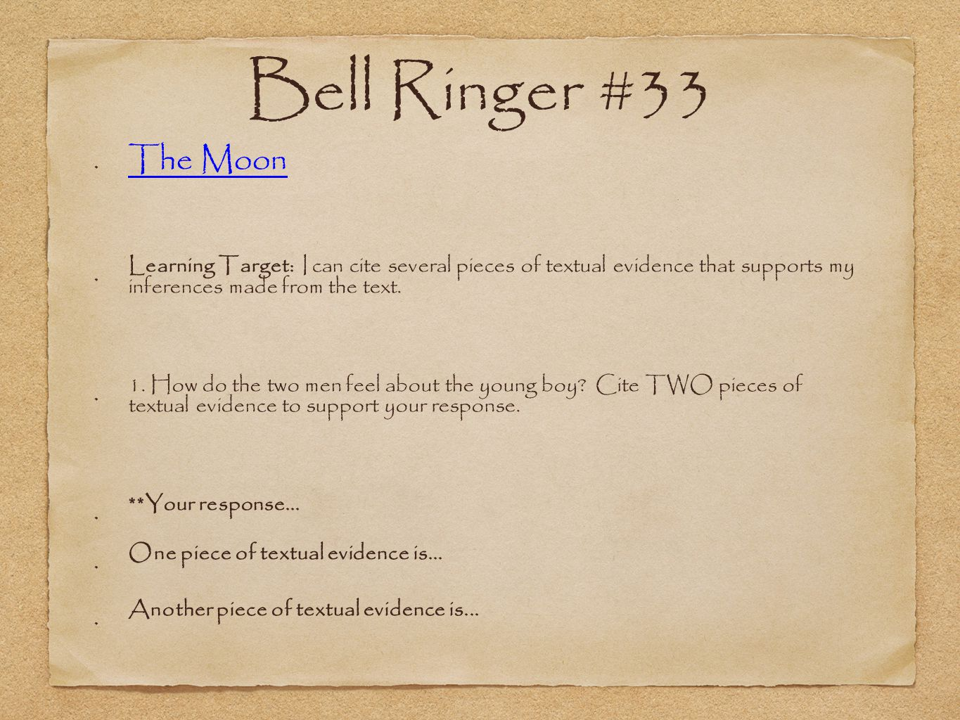 Bell Ringer #33 The Moon Learning Target: I can cite several pieces of textual evidence that supports my inferences made from the text.