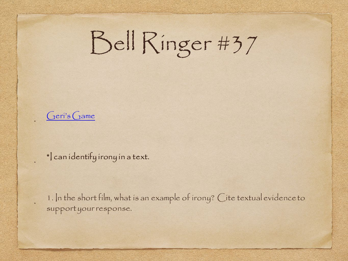 Bell Ringer #37 Geri's Game *I can identify irony in a text.