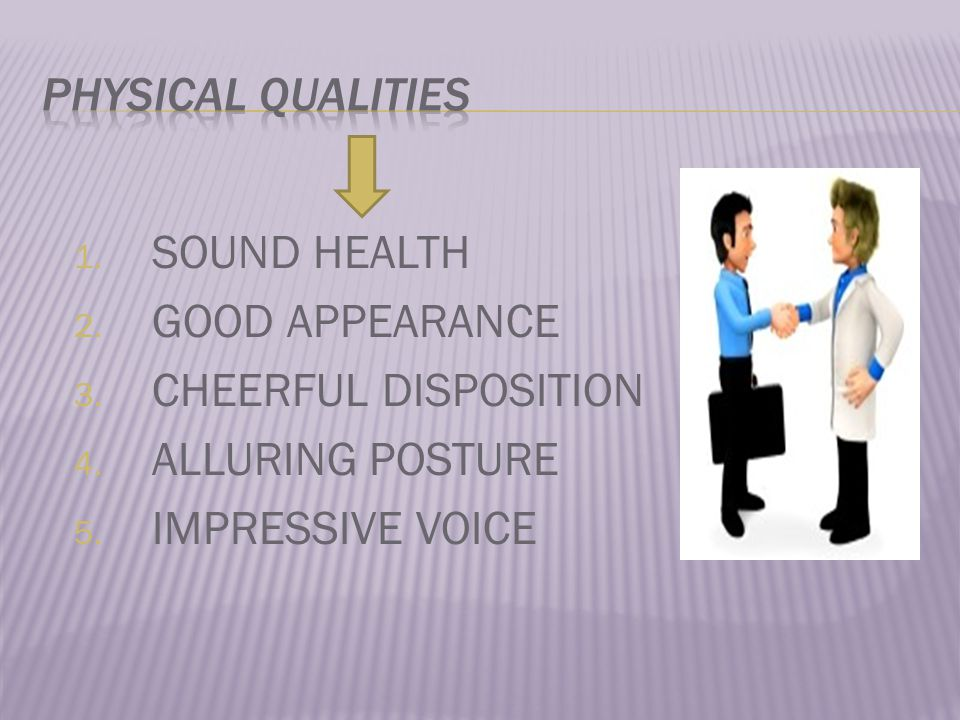1. SOUND HEALTH 2. GOOD APPEARANCE 3. CHEERFUL DISPOSITION 4. ALLURING POSTURE 5. IMPRESSIVE VOICE