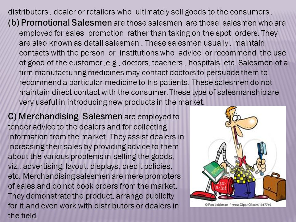 distributers, dealer or retailers who ultimately sell goods to the consumers.