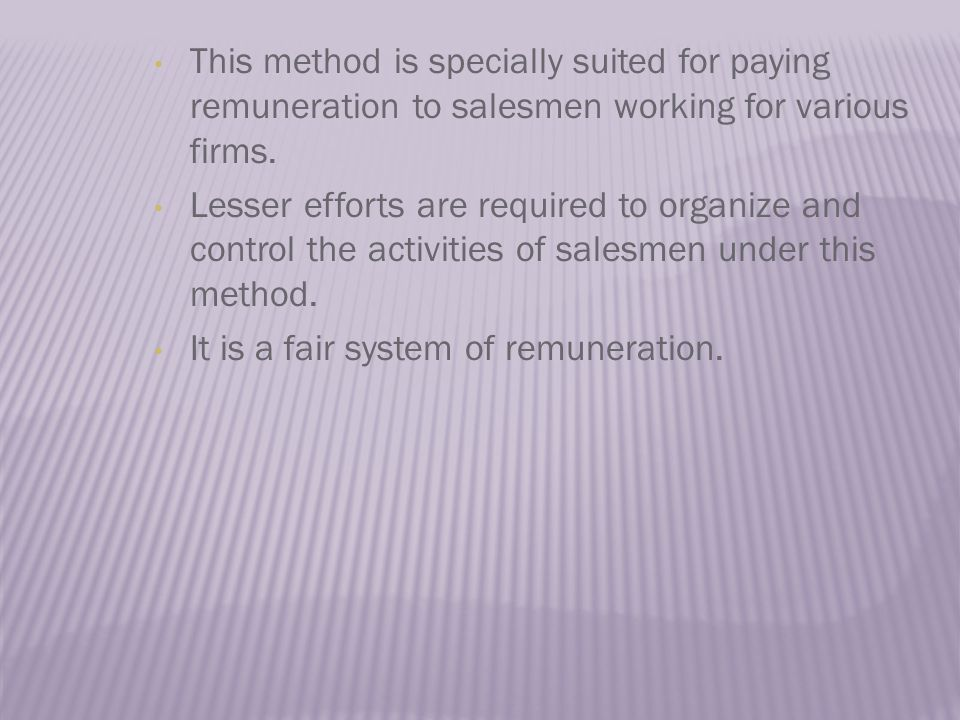 This method is specially suited for paying remuneration to salesmen working for various firms.
