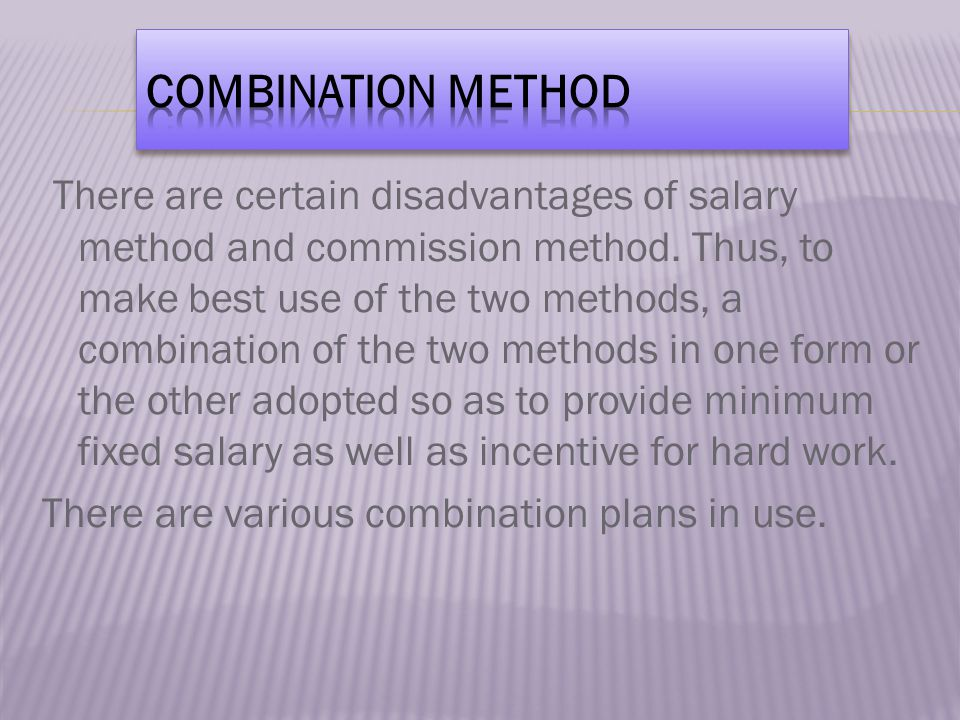 There are certain disadvantages of salary method and commission method.