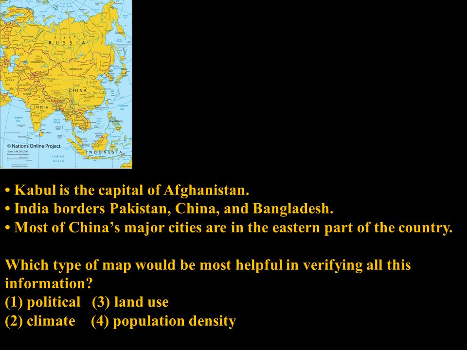 Kabul is the capital of Afghanistan. India borders Pakistan, China, and Bangladesh. Most of China's major cities are in the eastern part of the countr