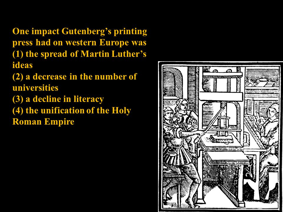 One impact Gutenberg's printing press had on western Europe was (1) the spread of Martin Luther's ideas (2) a decrease in the number of universities (