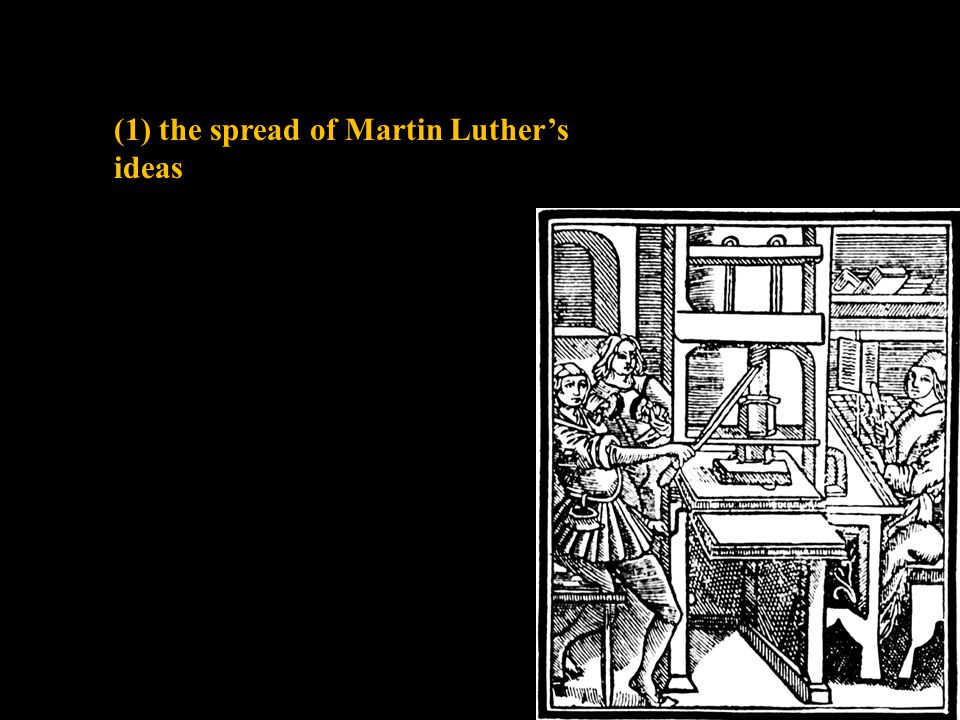 (1) the spread of Martin Luther's ideas