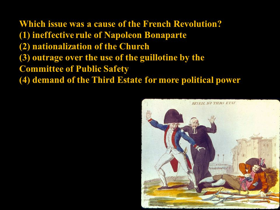 Which issue was a cause of the French Revolution? (1) ineffective rule of Napoleon Bonaparte (2) nationalization of the Church (3) outrage over the us