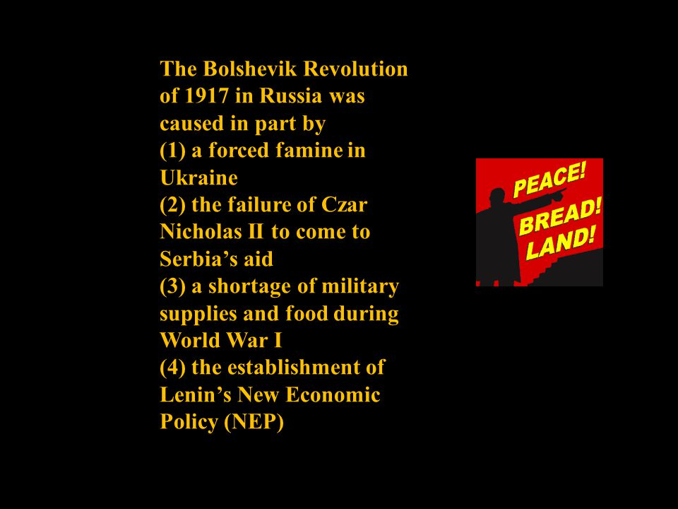 The Bolshevik Revolution of 1917 in Russia was caused in part by (1) a forced famine in Ukraine (2) the failure of Czar Nicholas II to come to Serbia'