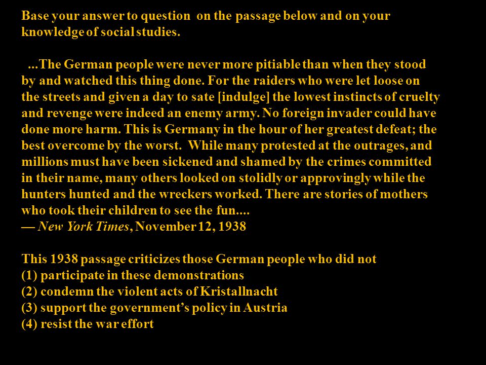 Base your answer to question on the passage below and on your knowledge of social studies....The German people were never more pitiable than when they