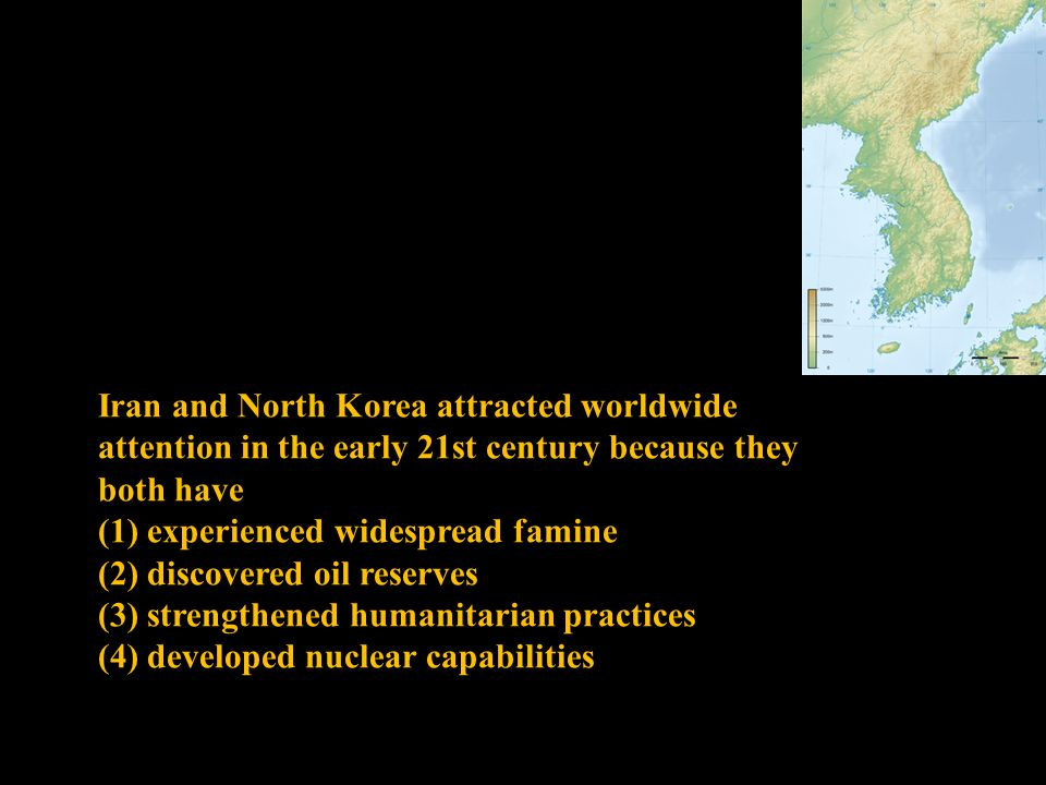 Iran and North Korea attracted worldwide attention in the early 21st century because they both have (1) experienced widespread famine (2) discovered o