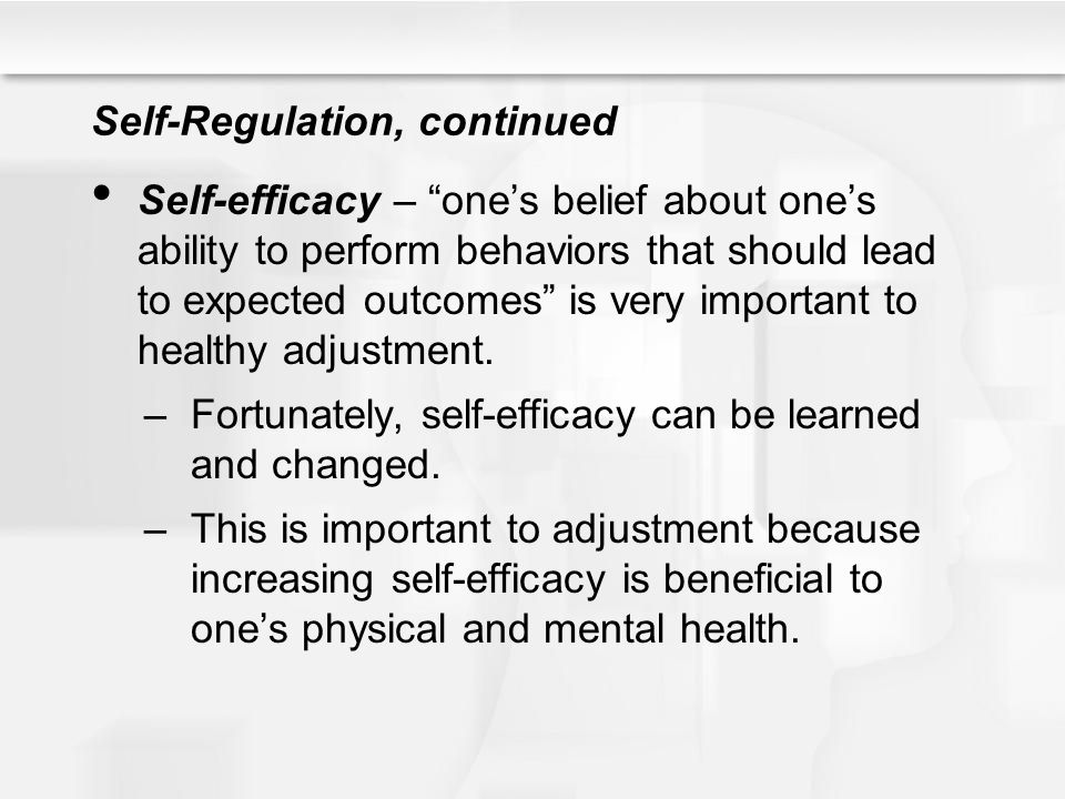 "Self-Regulation, continued Self-efficacy – ""one's belief about one's ability to perform behaviors that should lead to expected outcomes"" is very impor"