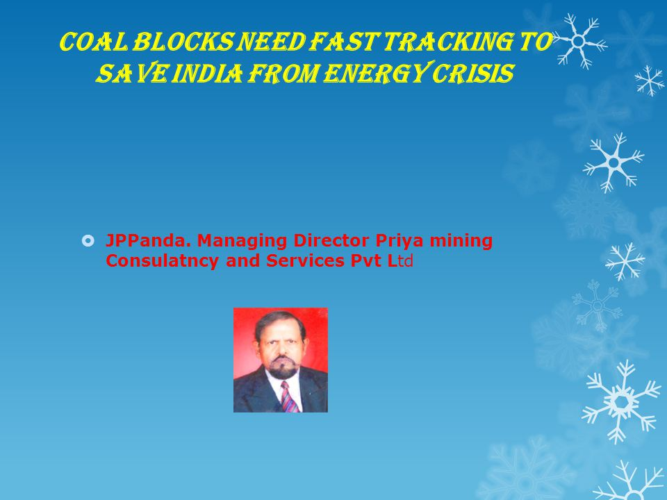 Coal Blocks need fast tracking to save India from energy crisis  JPPanda. Managing Director Priya mining Consulatncy and Services Pvt Ltd