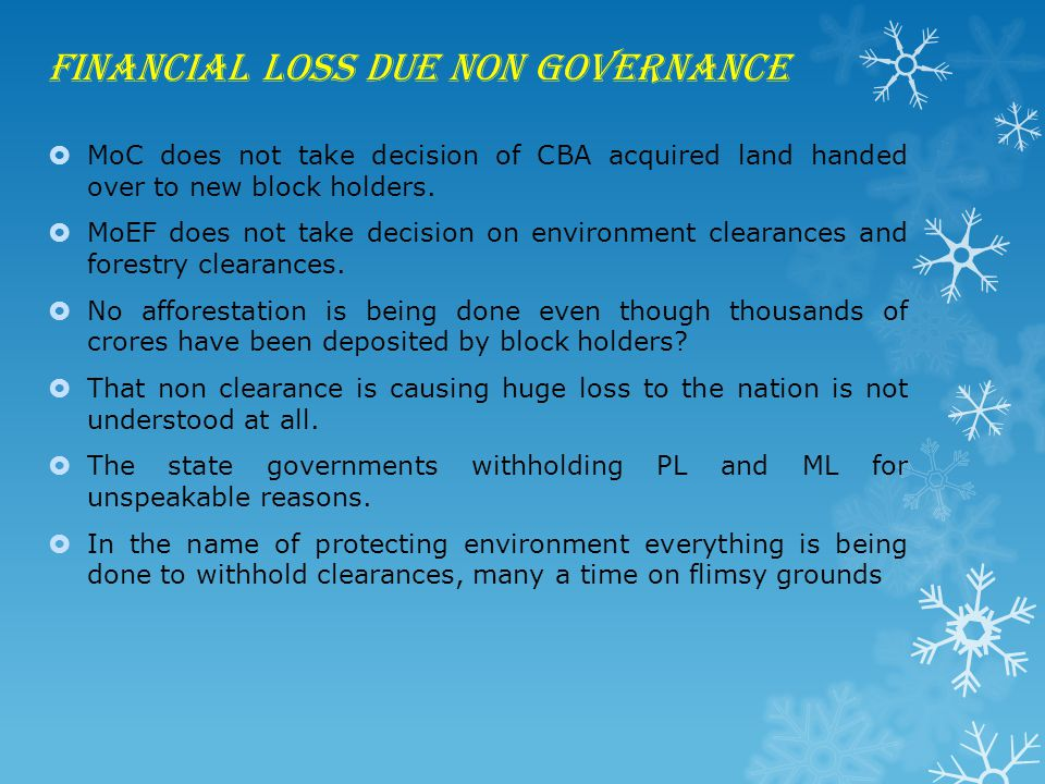 Financial loss due non governance  MoC does not take decision of CBA acquired land handed over to new block holders.  MoEF does not take decision on
