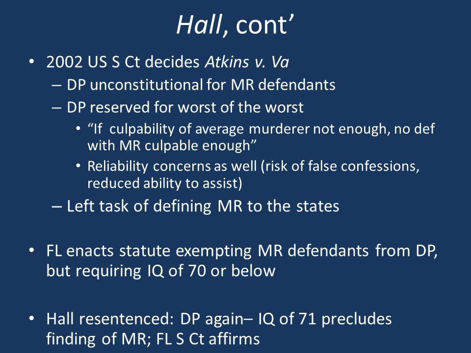 Hall, cont' 2002 US S Ct decides Atkins v.