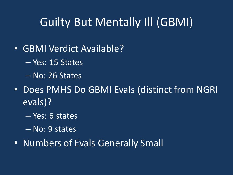 Guilty But Mentally Ill (GBMI) GBMI Verdict Available.