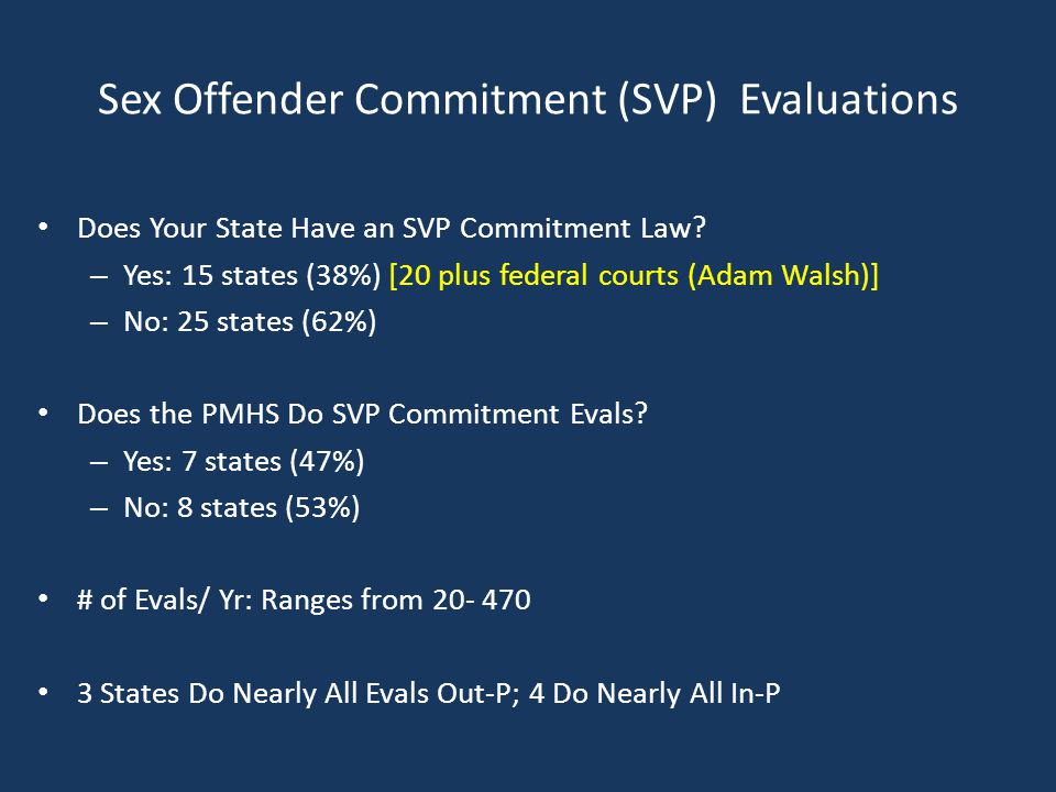 Sex Offender Commitment (SVP) Evaluations Does Your State Have an SVP Commitment Law.