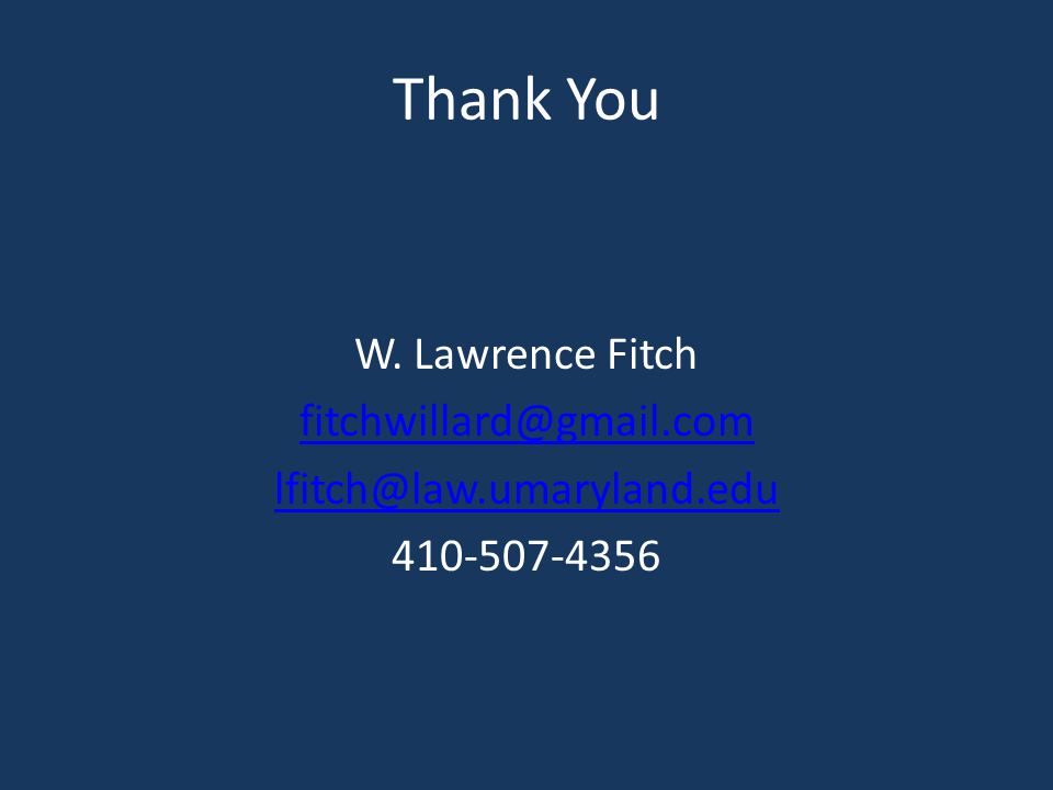 Thank You W. Lawrence Fitch fitchwillard@gmail.com lfitch@law.umaryland.edu 410-507-4356