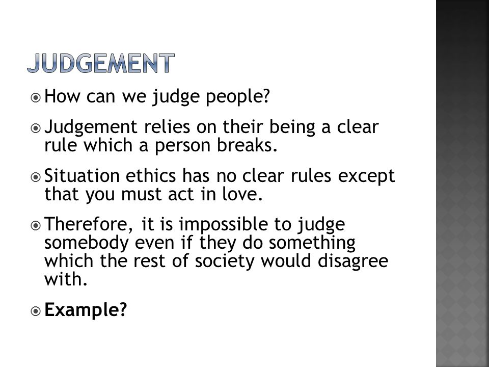  How can we judge people. Judgement relies on their being a clear rule which a person breaks.