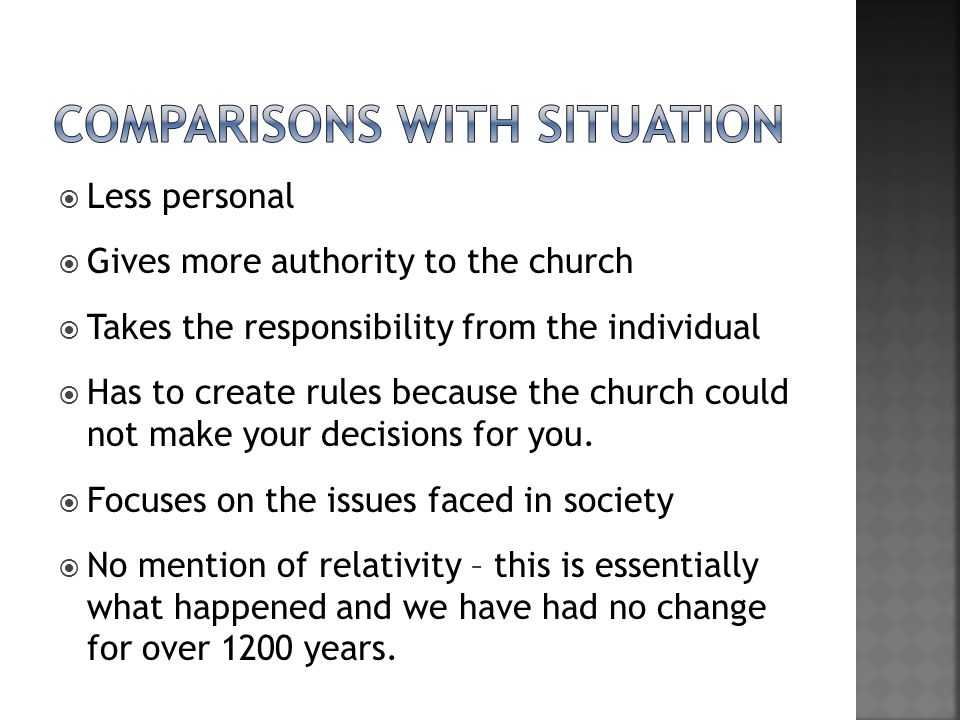  Less personal  Gives more authority to the church  Takes the responsibility from the individual  Has to create rules because the church could not make your decisions for you.