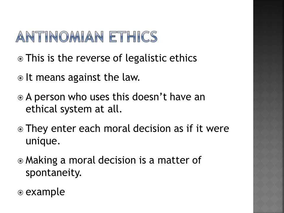  This is the reverse of legalistic ethics  It means against the law.