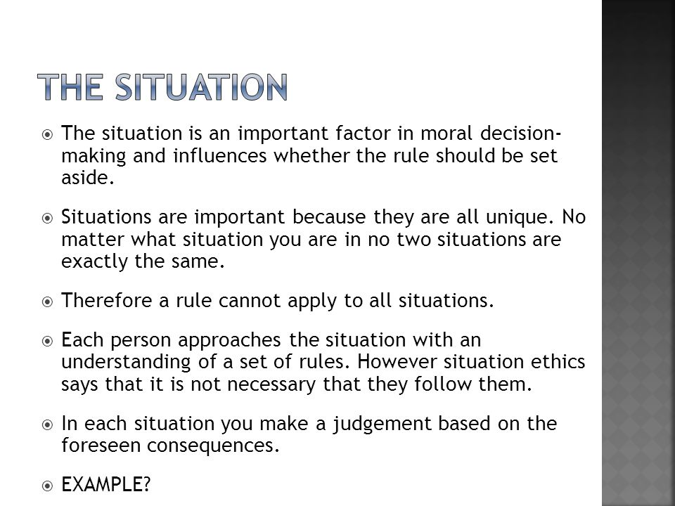  The situation is an important factor in moral decision- making and influences whether the rule should be set aside.