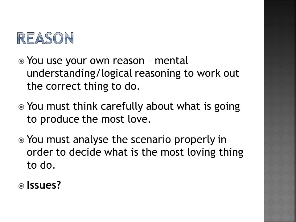  You use your own reason – mental understanding/logical reasoning to work out the correct thing to do.