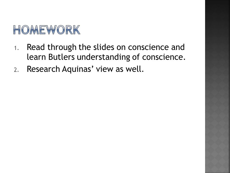 1.Read through the slides on conscience and learn Butlers understanding of conscience.