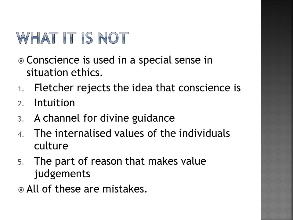  Conscience is used in a special sense in situation ethics.