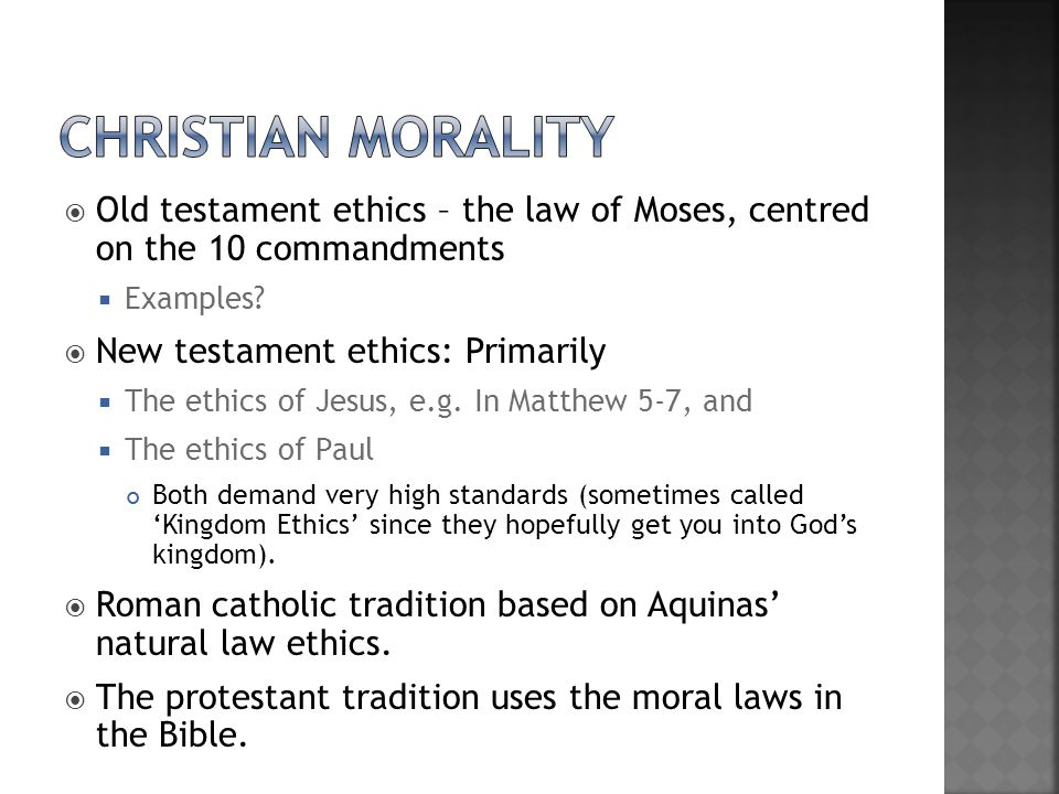  Old testament ethics – the law of Moses, centred on the 10 commandments  Examples.