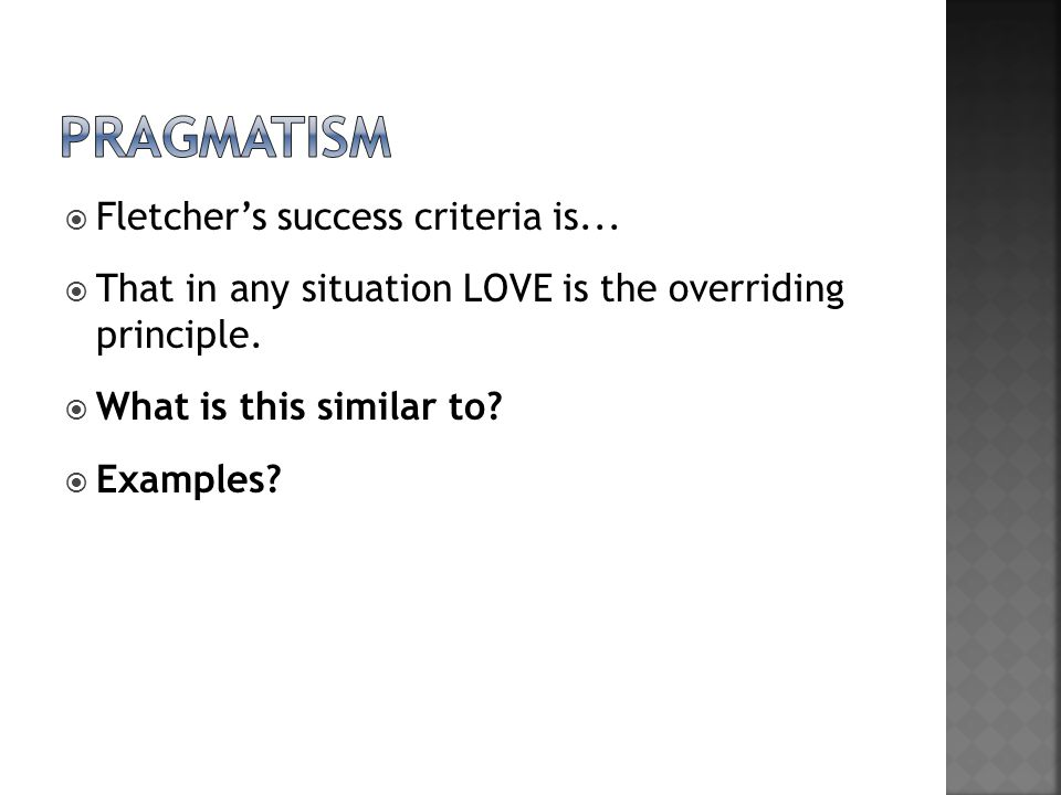  Fletcher's success criteria is... That in any situation LOVE is the overriding principle.