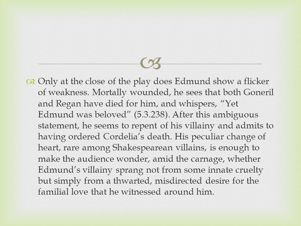   Only at the close of the play does Edmund show a flicker of weakness.